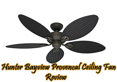 hunter-bayview-provencal-ceiling-fan-review
