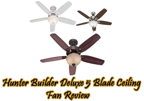 hunter-builder-deluxe-5-blade-ceiling-fan-review