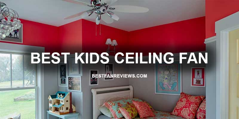 Best Kids Ceiling Fan